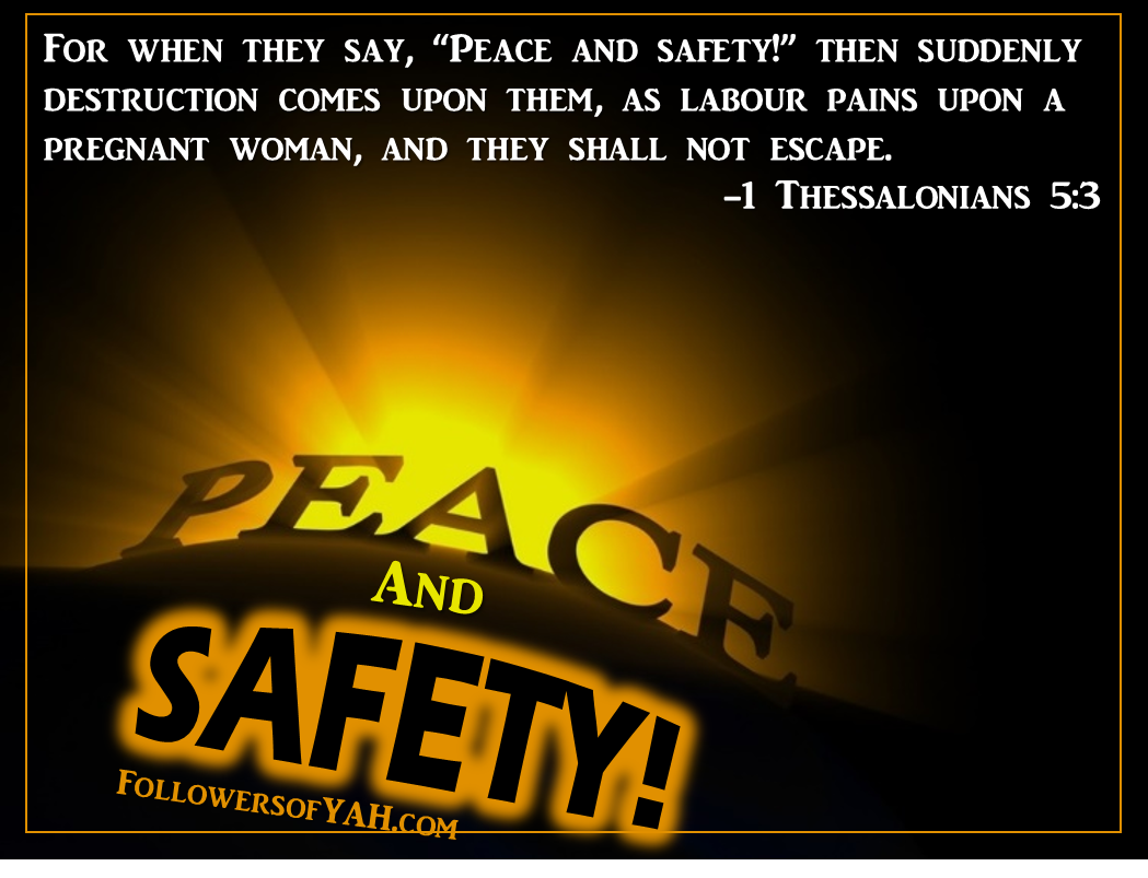 """While people are saying, ""There is peace and security,"" then sudden destruction will come upon them as labor pains come upon a pregnant woman, and they will not escape."" -1 Thessalonians 5:3"